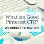 What's a Good Pinterest Click Through Rate (CTR)? We CRUNCHED the Data